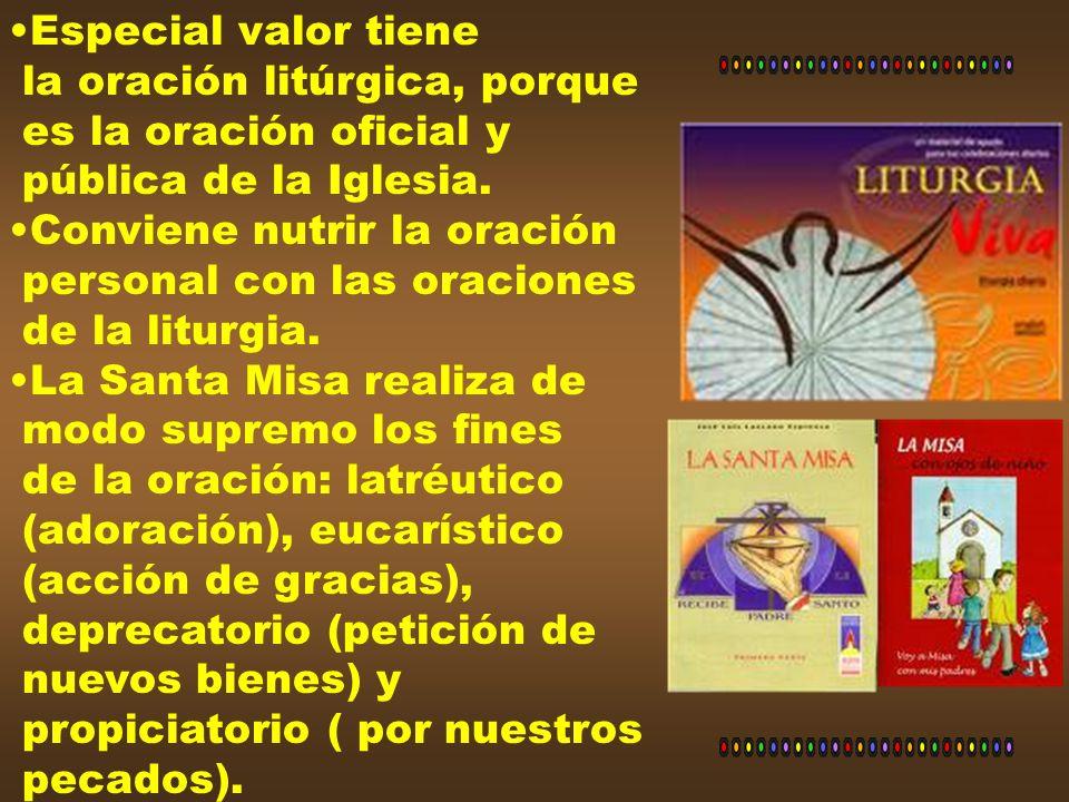 Especial valor tiene la oración litúrgica, porque. es la oración oficial y. pública de la Iglesia.