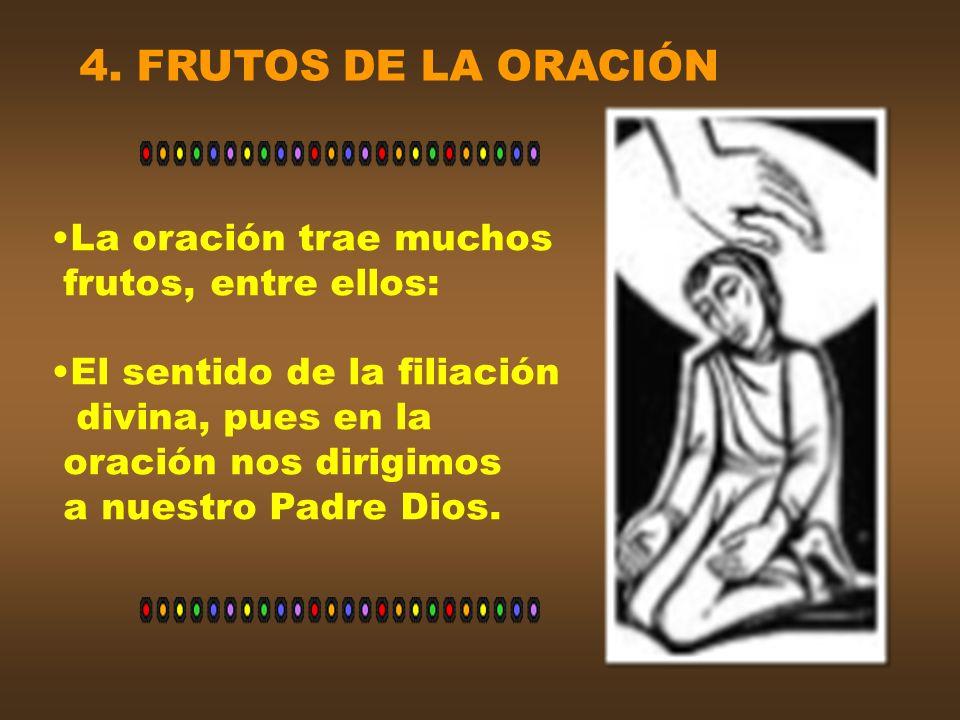 4. FRUTOS DE LA ORACIÓN La oración trae muchos frutos, entre ellos: