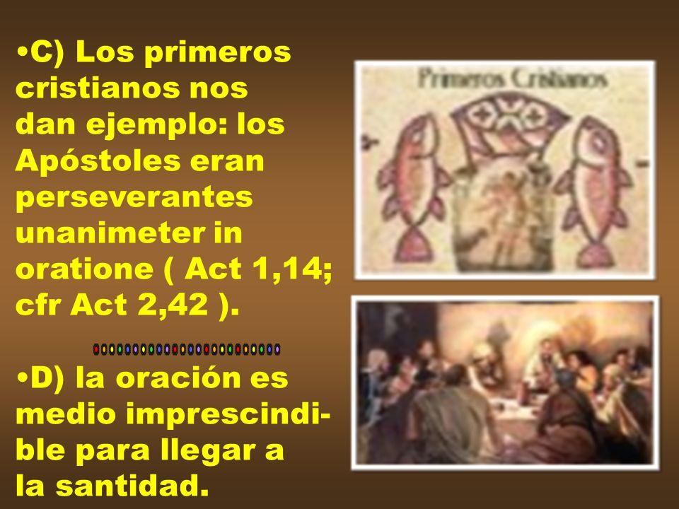 C) Los primeroscristianos nos. dan ejemplo: los. Apóstoles eran. perseverantes. unanimeter in. oratione ( Act 1,14;