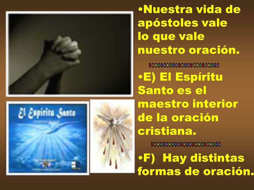 Nuestra vida deapóstoles vale. lo que vale. nuestro oración. E) El Espíritu. Santo es el. maestro interior.