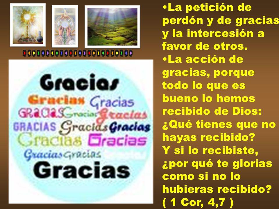 La petición de perdón y de gracias. y la intercesión a. favor de otros. La acción de. gracias, porque.