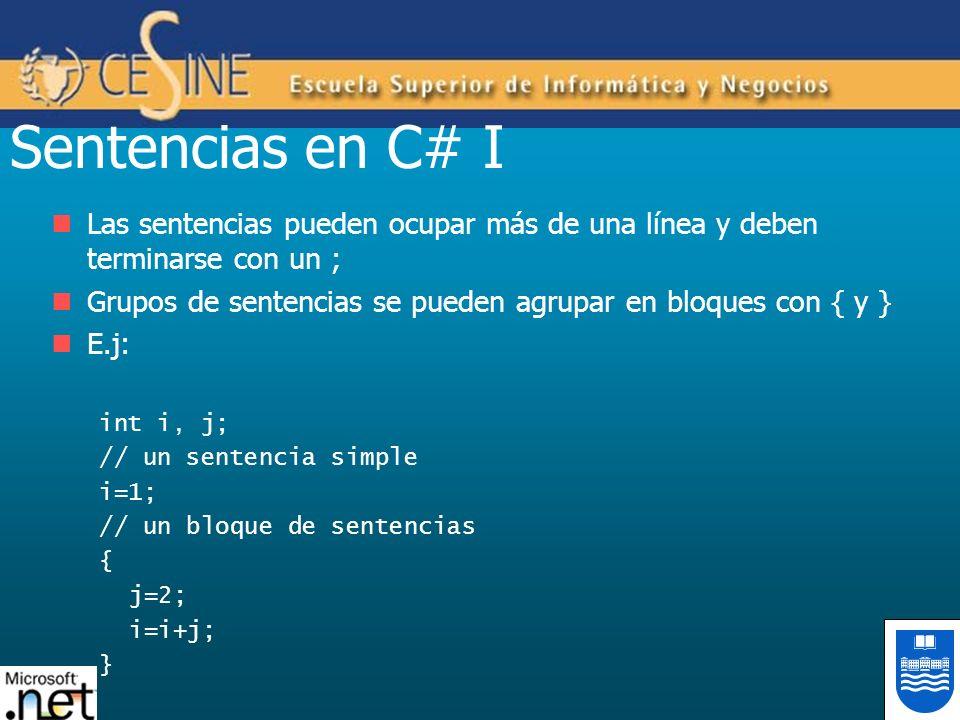 Sentencias en C# I Las sentencias pueden ocupar más de una línea y deben terminarse con un ;