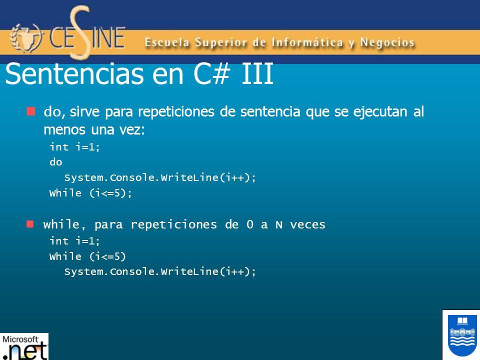 Sentencias en C# III do, sirve para repeticiones de sentencia que se ejecutan al menos una vez: int i=1;