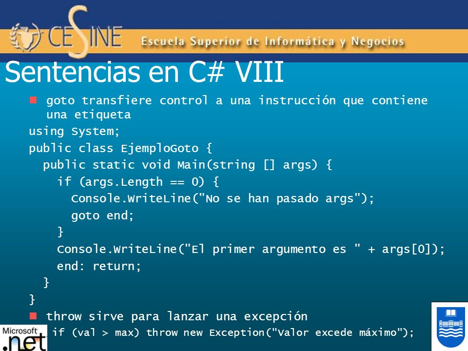 Sentencias en C# VIII goto transfiere control a una instrucción que contiene una etiqueta. using System;