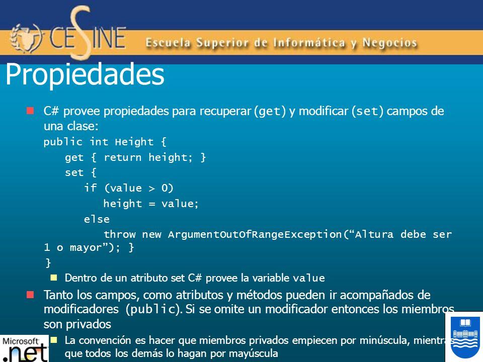 Propiedades C# provee propiedades para recuperar (get) y modificar (set) campos de una clase: public int Height {