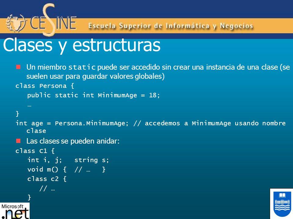 Clases y estructuras Un miembro static puede ser accedido sin crear una instancia de una clase (se suelen usar para guardar valores globales)