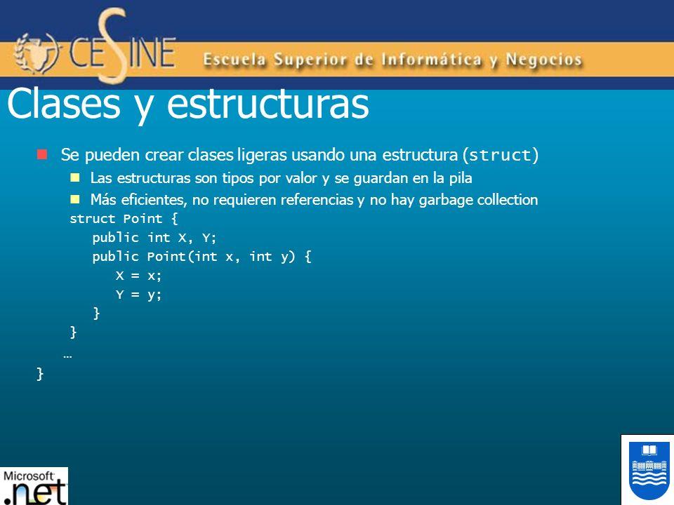 Clases y estructuras Se pueden crear clases ligeras usando una estructura (struct) Las estructuras son tipos por valor y se guardan en la pila.