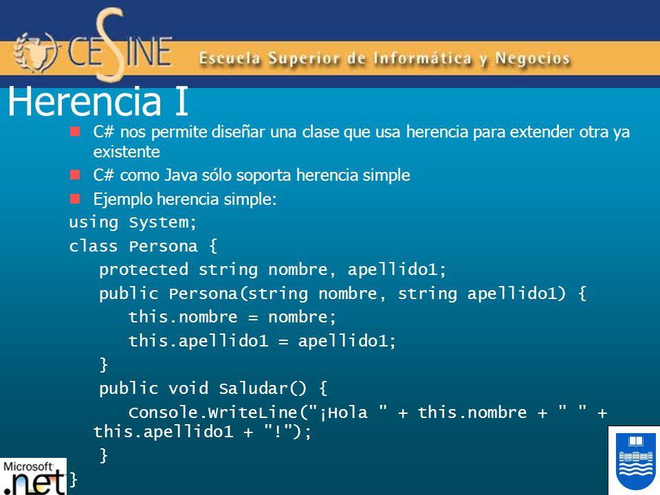Herencia I C# nos permite diseñar una clase que usa herencia para extender otra ya existente. C# como Java sólo soporta herencia simple.