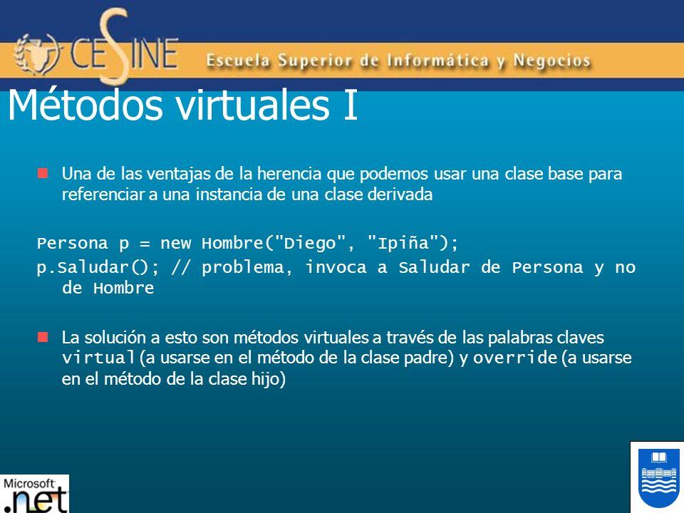 Métodos virtuales I Una de las ventajas de la herencia que podemos usar una clase base para referenciar a una instancia de una clase derivada.