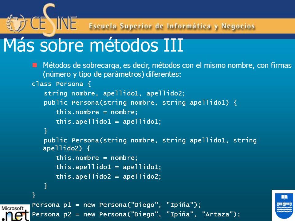 Más sobre métodos III Métodos de sobrecarga, es decir, métodos con el mismo nombre, con firmas (número y tipo de parámetros) diferentes:
