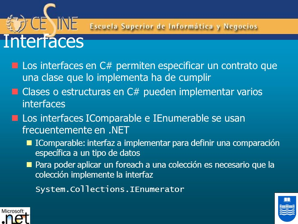 Interfaces Los interfaces en C# permiten especificar un contrato que una clase que lo implementa ha de cumplir.