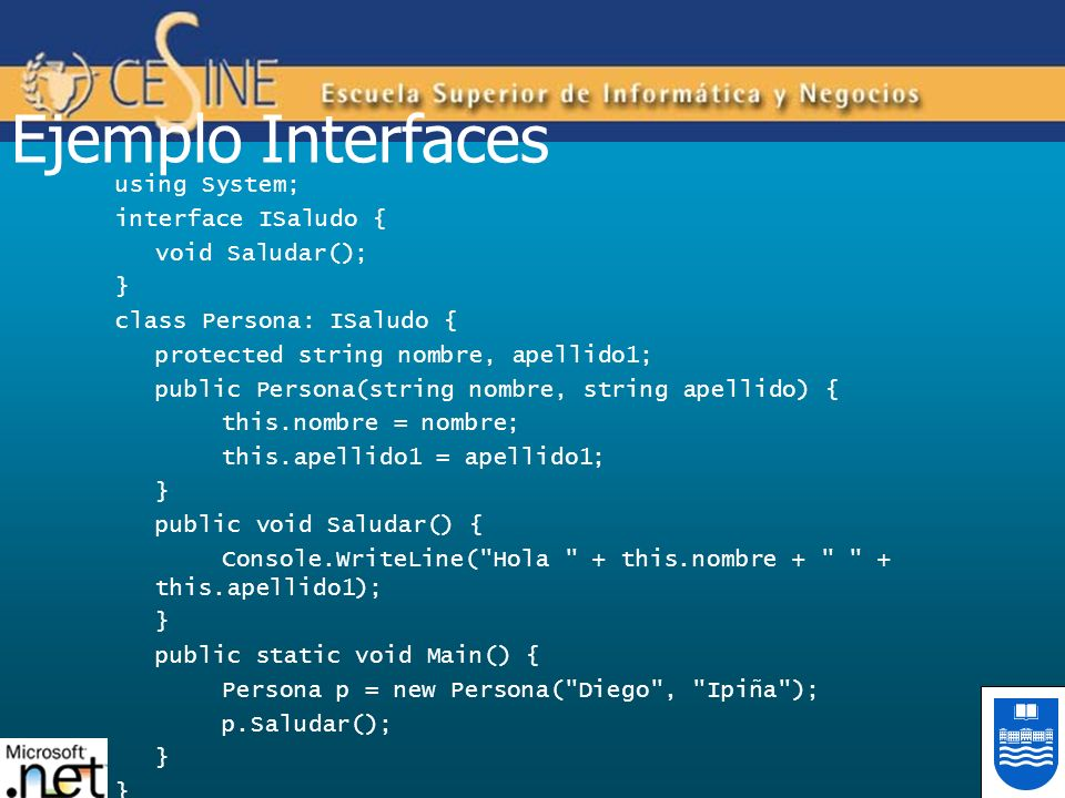 Ejemplo Interfaces using System; interface ISaludo { void Saludar(); }