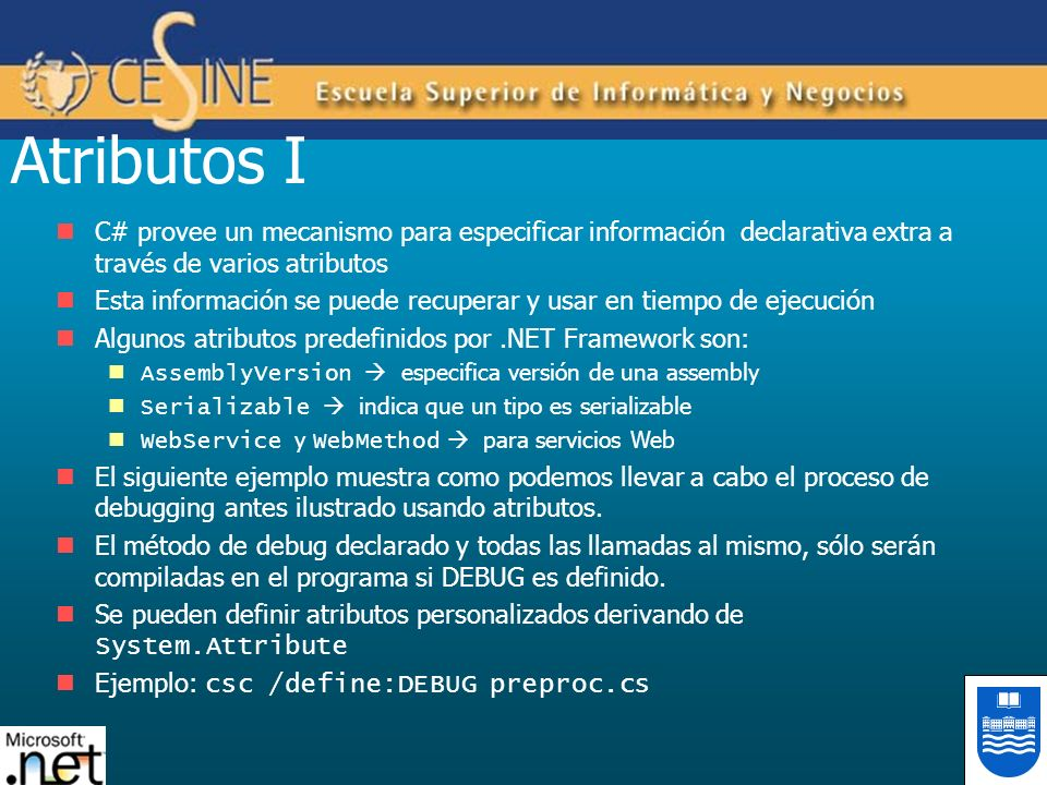Atributos I C# provee un mecanismo para especificar información declarativa extra a través de varios atributos.