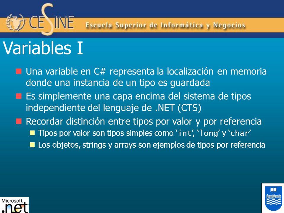 Variables I Una variable en C# representa la localización en memoria donde una instancia de un tipo es guardada.