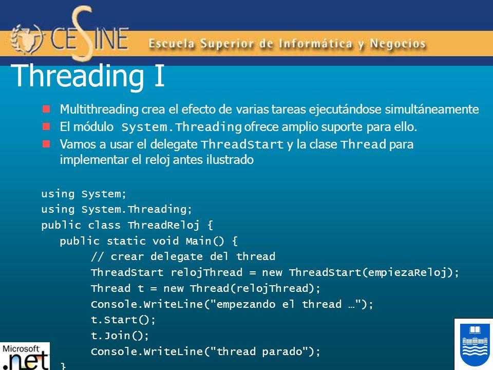 Threading I Multithreading crea el efecto de varias tareas ejecutándose simultáneamente. El módulo System.Threading ofrece amplio suporte para ello.