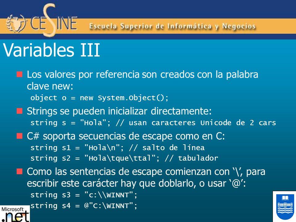 Variables III Los valores por referencia son creados con la palabra clave new: object o = new System.Object();