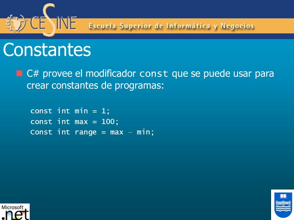 Constantes C# provee el modificador const que se puede usar para crear constantes de programas: const int min = 1;