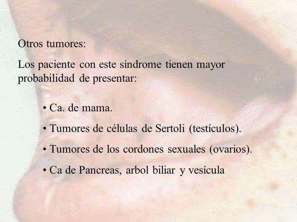 Otros tumores: Los paciente con este síndrome tienen mayor probabilidad de presentar: Ca. de mama.