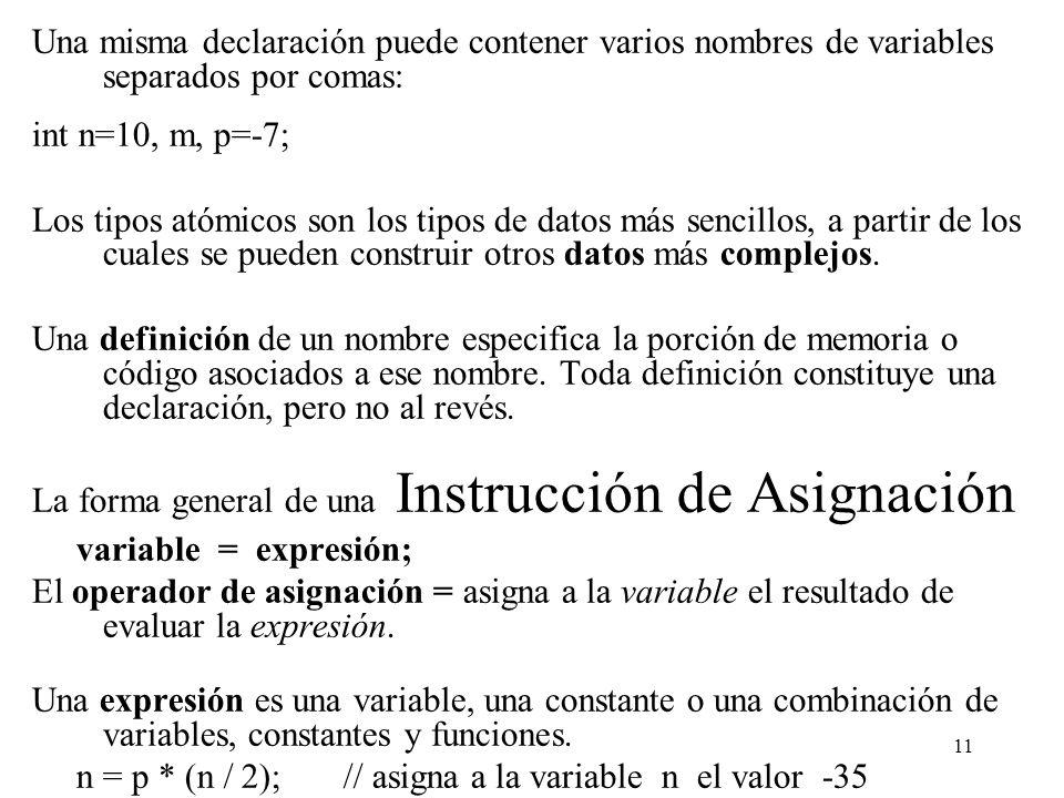 Una misma declaración puede contener varios nombres de variables separados por comas: