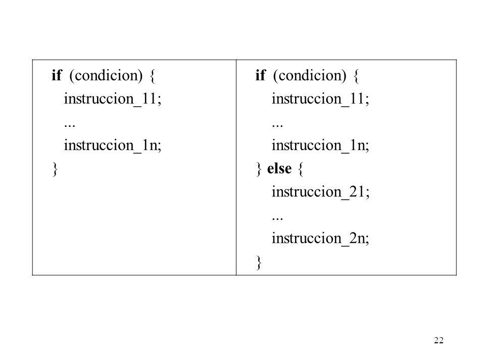 if (condicion) { instruccion_11; ... instruccion_1n; } } else { instruccion_21; instruccion_2n;
