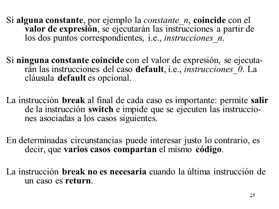 Si alguna constante, por ejemplo la constante_n, coincide con el valor de expresión, se ejecutarán las instrucciones a partir de los dos puntos correspondientes, i.e., instrucciones_n.
