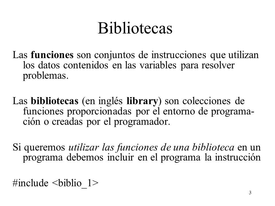 Bibliotecas Las funciones son conjuntos de instrucciones que utilizan los datos contenidos en las variables para resolver problemas.