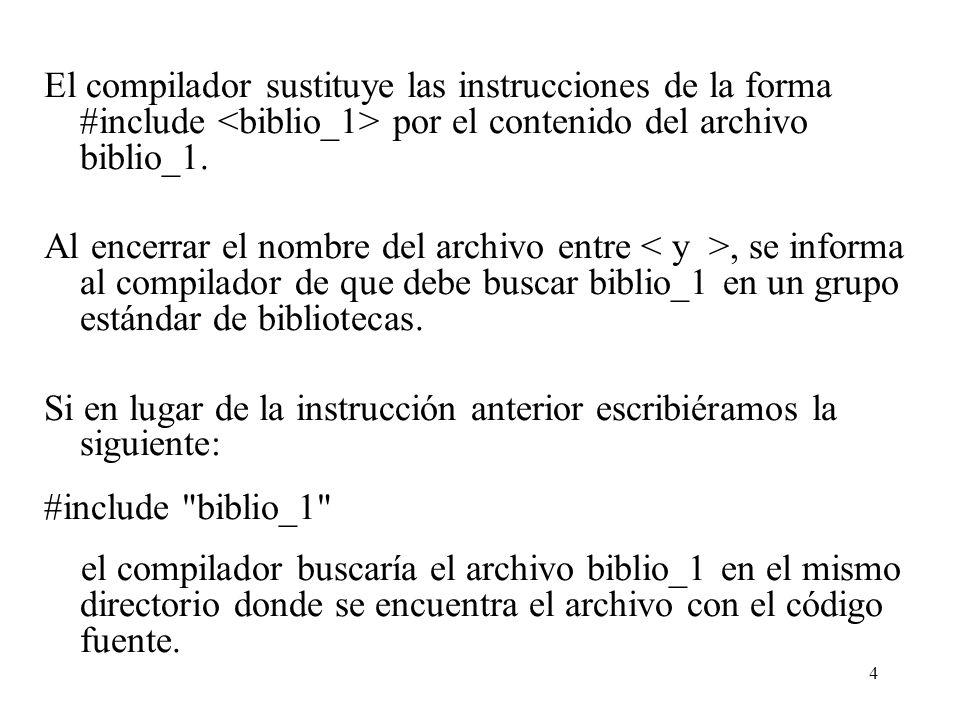 El compilador sustituye las instrucciones de la forma #include <biblio_1> por el contenido del archivo biblio_1.