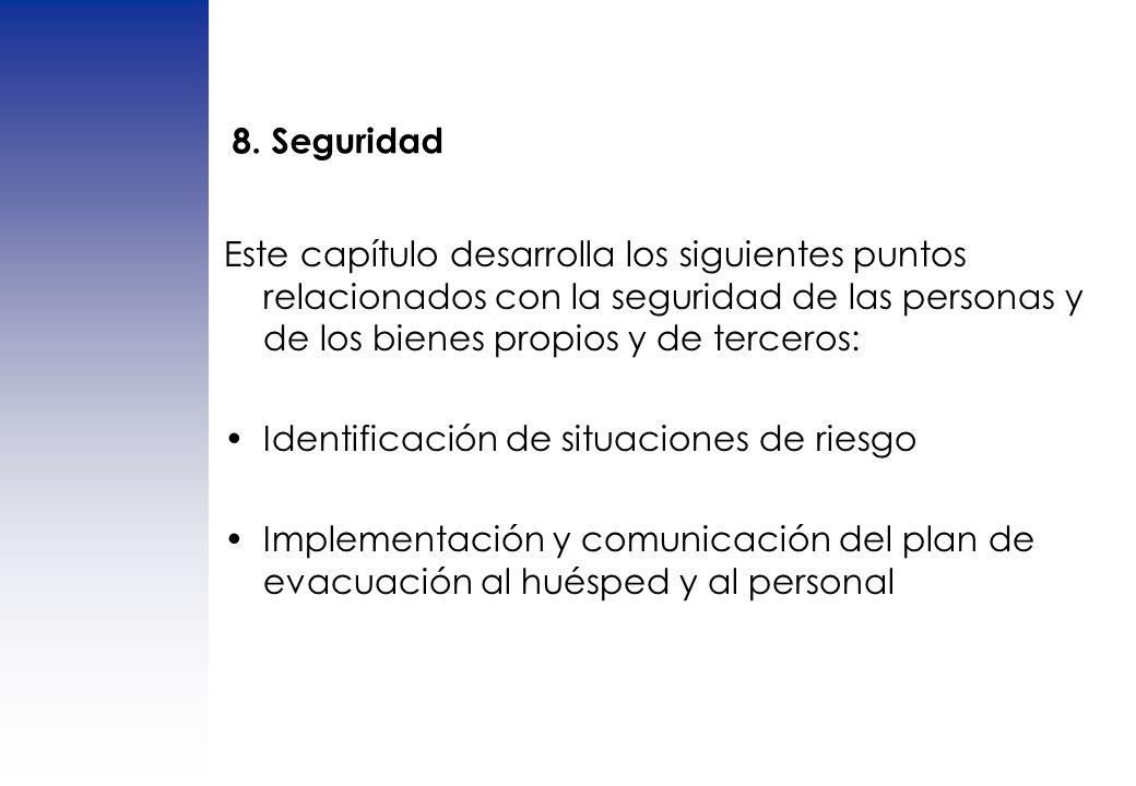 8. Seguridad Este capítulo desarrolla los siguientes puntos relacionados con la seguridad de las personas y de los bienes propios y de terceros: