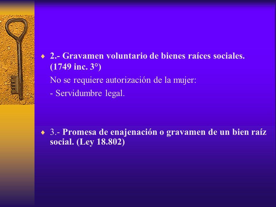 2.- Gravamen voluntario de bienes raíces sociales. (1749 inc. 3°)