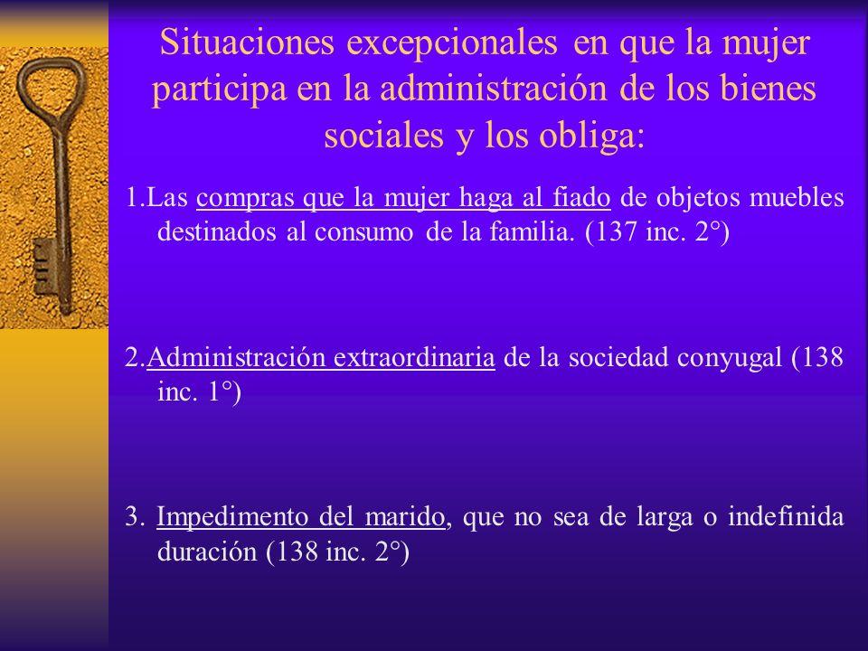 Situaciones excepcionales en que la mujer participa en la administración de los bienes sociales y los obliga: