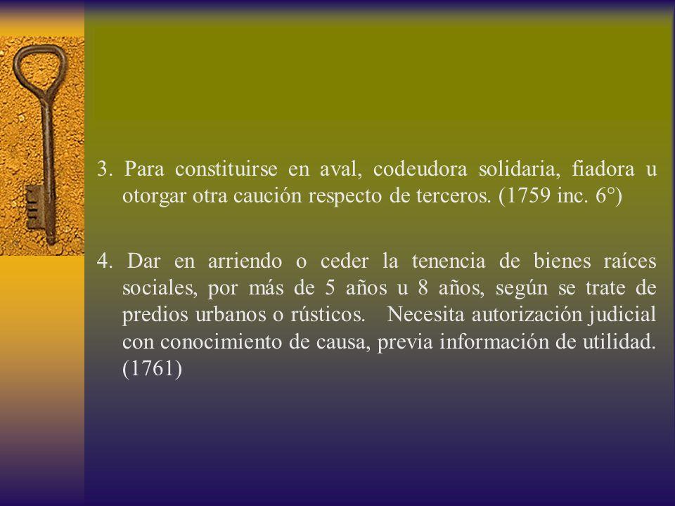 3. Para constituirse en aval, codeudora solidaria, fiadora u otorgar otra caución respecto de terceros. (1759 inc. 6°)