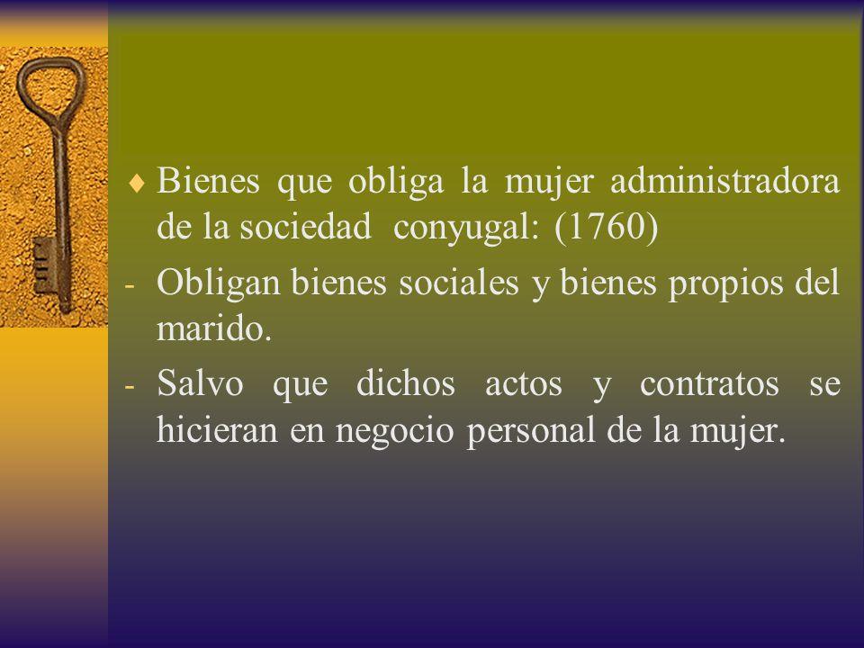 Bienes que obliga la mujer administradora de la sociedad conyugal: (1760)