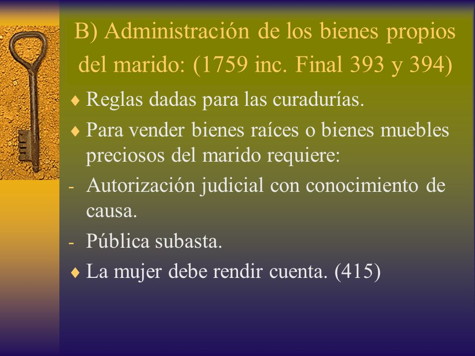 B) Administración de los bienes propios del marido: (1759 inc