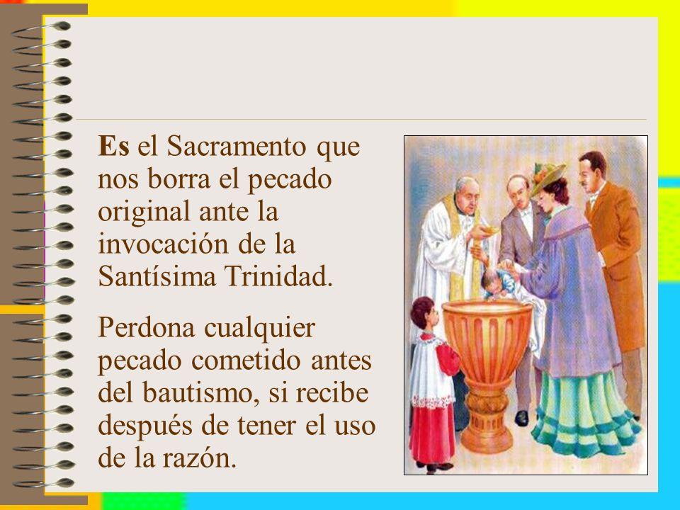 Es el Sacramento que nos borra el pecado original ante la invocación de la Santísima Trinidad.