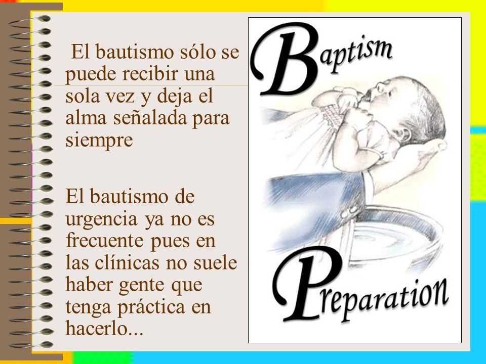 El bautismo sólo se puede recibir una sola vez y deja el alma señalada para siempre