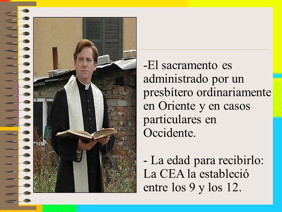 El sacramento es administrado por un presbítero ordinariamente en Oriente y en casos particulares en Occidente.