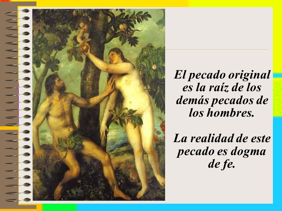 El pecado original es la raíz de los demás pecados de los hombres.