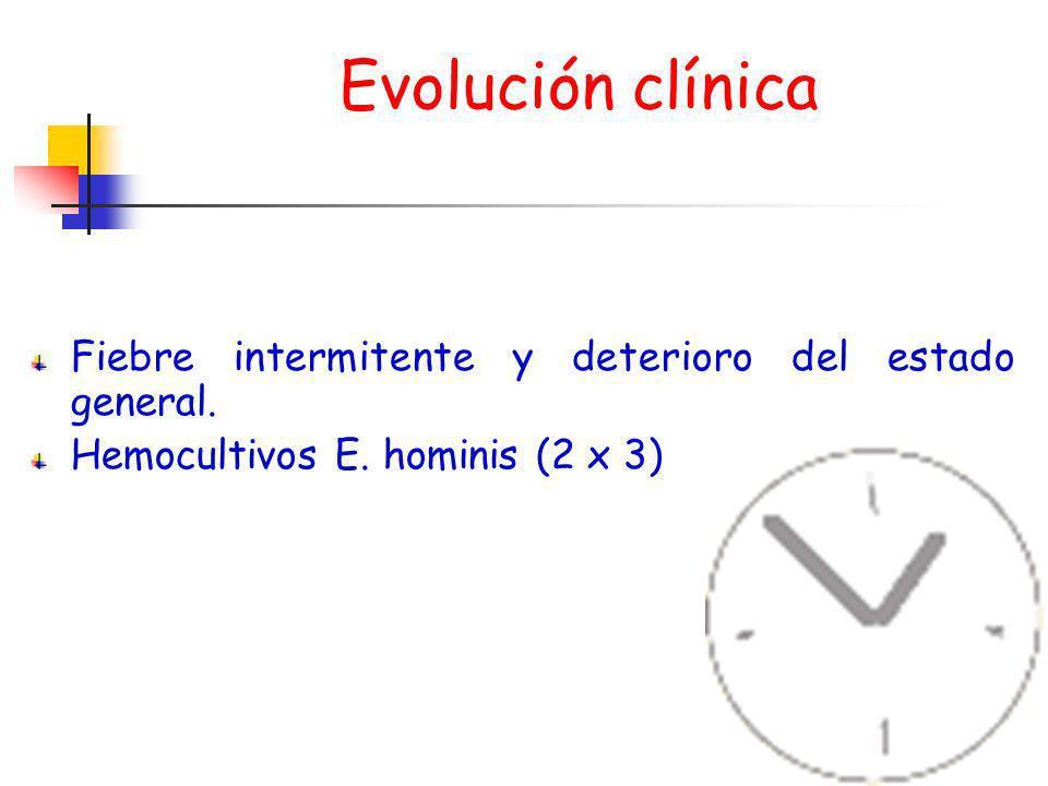 Evolución clínica Fiebre intermitente y deterioro del estado general.