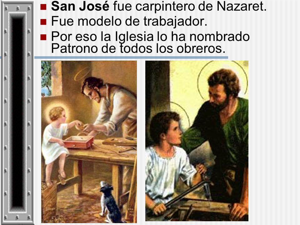 San José fue carpintero de Nazaret.