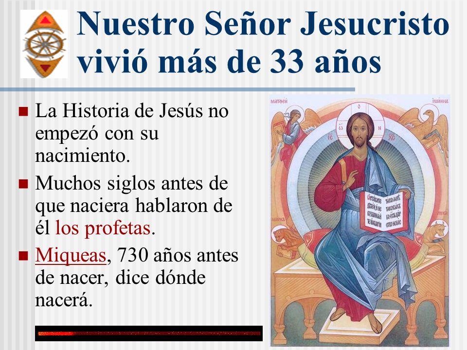Nuestro Señor Jesucristo vivió más de 33 años