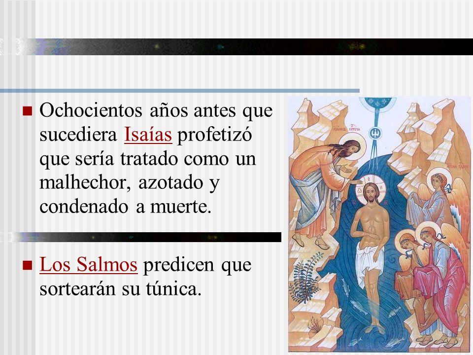 Ochocientos años antes que sucediera Isaías profetizó que sería tratado como un malhechor, azotado y condenado a muerte.