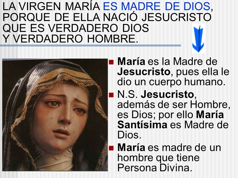 LA VIRGEN MARÍA ES MADRE DE DIOS, PORQUE DE ELLA NACIÓ JESUCRISTO
