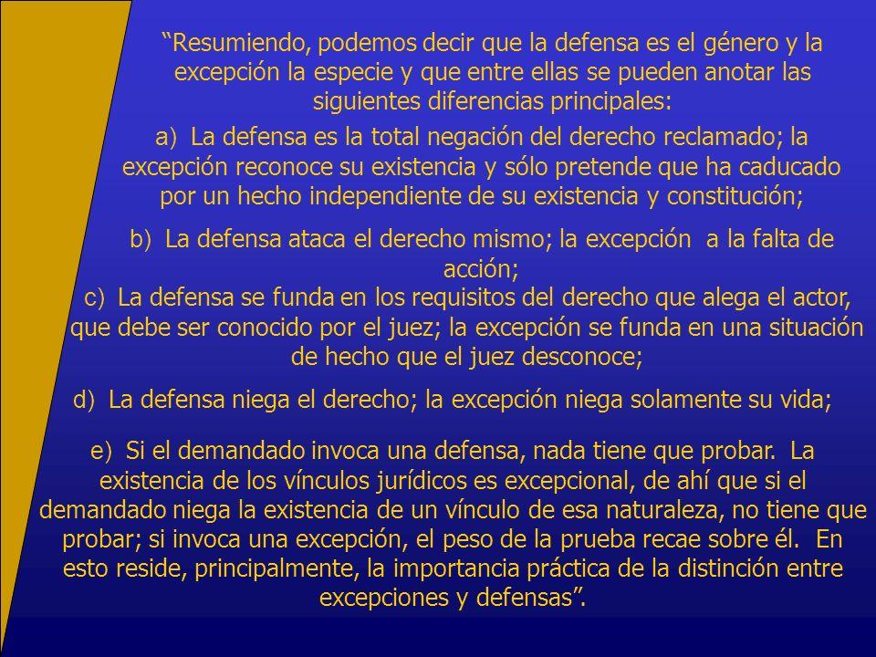 d) La defensa niega el derecho; la excepción niega solamente su vida;