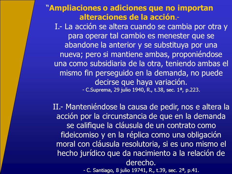 Ampliaciones o adiciones que no importan alteraciones de la acción.-