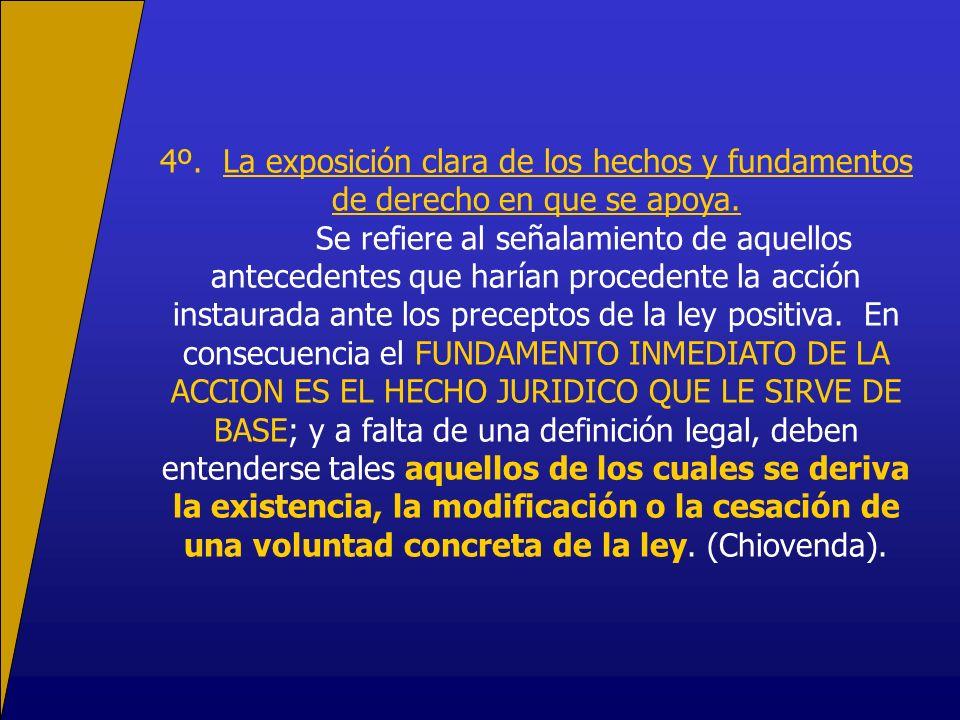 4º. La exposición clara de los hechos y fundamentos de derecho en que se apoya.
