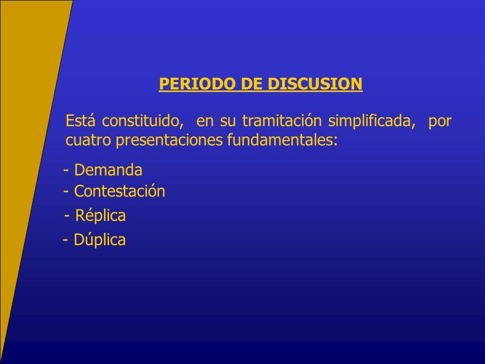 PERIODO DE DISCUSION Está constituido, en su tramitación simplificada, por cuatro presentaciones fundamentales: