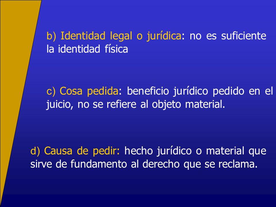 b) Identidad legal o jurídica: no es suficiente la identidad física