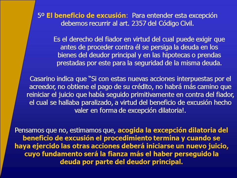 5º El beneficio de excusión: Para entender esta excepción debemos recurrir al art. 2357 del Código Civil.