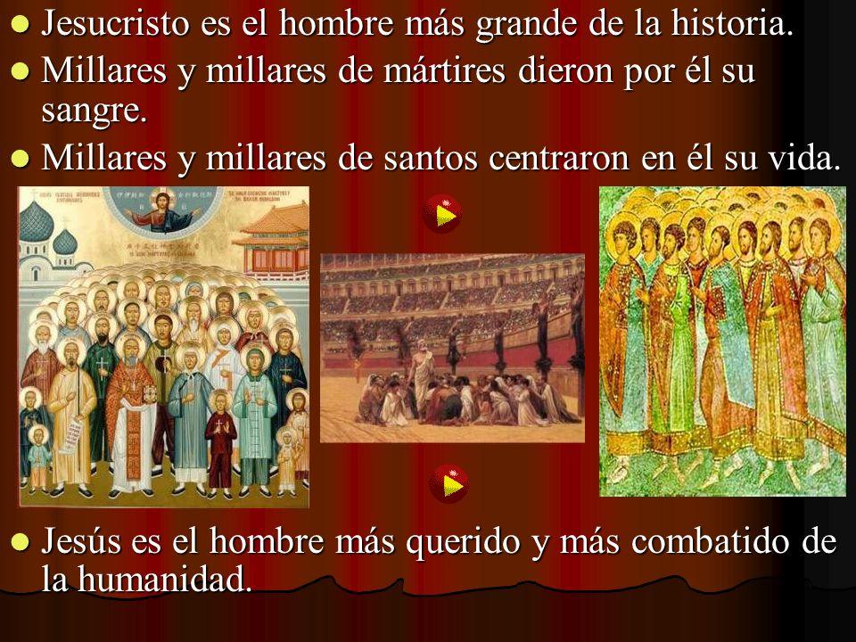 Jesucristo es el hombre más grande de la historia.