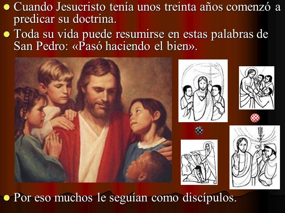Cuando Jesucristo tenía unos treinta años comenzó a predicar su doctrina.